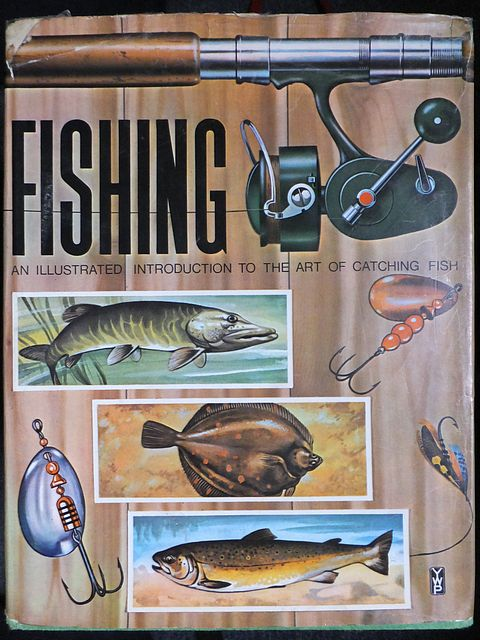 Fishing - An Illustrated Guide to the Art of Catching Fish